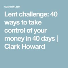 Lent challenge: 40 ways to take control of your money in 40 days | Clark Howard