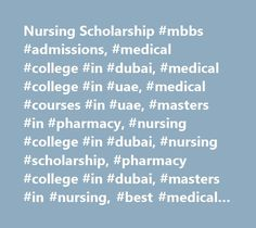 Nursing Scholarship #mbbs #admissions, #medical #college #in #dubai, #medical #college #in #uae, #medical #courses #in #uae, #masters #in #pharmacy, #nursing #college #in #dubai, #nursing #scholarship, #pharmacy #college #in #dubai, #masters #in #nursing, #best #medical #college #in #dubai http://mississippi.nef2.com/nursing-scholarship-mbbs-admissions-medical-college-in-dubai-medical-college-in-uae-medical-courses-in-uae-masters-in-pharmacy-nursing-college-in-dubai-nursing-scholarship/  #…