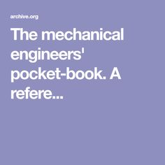 The mechanical engineers' pocket-book. A refere...