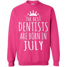 THE BEST DENTISTS ARE BORN IN JULY Dentist T-Shirt