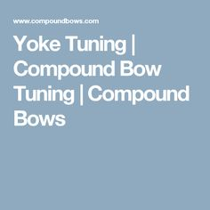 Yoke Tuning   Compound Bow Tuning   Compound Bows