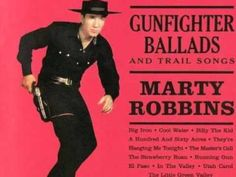 "1960 ""Big Iron"" by Marty Robbins- this is where I began to memorize songs. Still know all the words to El Paso"