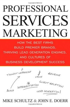 Professional Services Marketing: How the Best Firms Build Premier Brands, Thriving Lead Generation Engines, and Cultures of Business Development Success by Mike Schultz,http://www.amazon.com/dp/0470438991/ref=cm_sw_r_pi_dp_1H2htb15VT3T3GDT