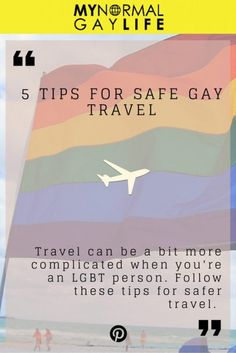 5 Tips For Safe Gay Travel. Travel can be a bit more complicated when you're an LGBT person. Follow these tips for safer travel.. My Normal Gay Life Blog, J Harvey