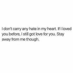 Stay away from me though.