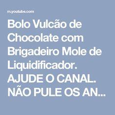 Bolo Vulcão de Chocolate com Brigadeiro Mole de Liquidificador. AJUDE O CANAL. NÃO PULE OS ANÚNCIOS! - YouTube