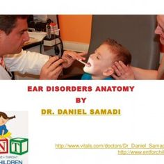 EAR DISORDERS ANATOMY BY DR. DANIEL SAMADI http://www.vitals.com/doctors/Dr_Daniel_Samadi/reviews http://www.entforchildren.com   EAR DISORDERS ANATOMY ht. http://slidehot.com/resources/dr-daniel-samadi-ear-disorders-anatomy.25255/