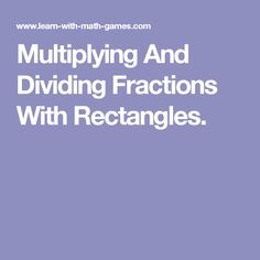 Multiplying And Dividing Fractions With Rectangles.
