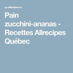 Pain zucchini-ananas - Recettes Allrecipes Québec