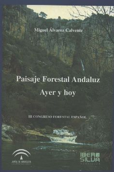El paisaje forestal en Andalucía, ayer y hoy.