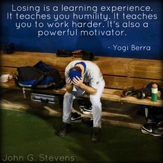 Losing is a learning experience. It teaches you humility. It teaches you to work harder. It's also a powerful motivator. - Yogi Berra  #quote #humility #truth #motivation #yogiberra #johngstevens