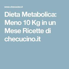 Dieta Metabolica: Meno 10 Kg in un Mese Ricette di checucino.it