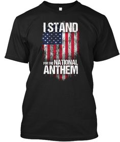 I Stand For The National Anthem T Shirt Black T-Shirt Front
