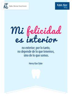 """""""Mi felicidad es interior, no exterior; por lo tanto no depende de lo que tenemos, sino de lo que somos"""" Henry Ban Dyke"""
