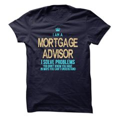 ((Top Tshirt Design) I Am A Mortgage Advisor [Teeshirt 2016] Hoodies Tees Shirts