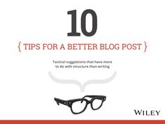 10 Tips for a Better Blog Post by Ann Handley  by Wiley Publishers via slideshare