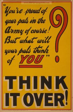 You're proud of your pals in the Army of course! But what will your pals think of you? Think it over! Designed and printed by Johnson, Riddle & Co. of London for the Parliamentary Recruiting Committee during WWI. Ww1 Propaganda Posters, Battle Of The Somme, Things To Think About, Things To Sell, World War One, Proud Of You, The Help, Thinking Of You, Online Printing