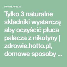Tylko 3 naturalne składniki wystarczą aby oczyścić płuca palacza z nikotyny   zdrowie.hotto.pl, domowe sposoby popularne w necie