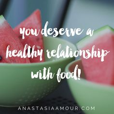 You deserve a healthy relationship with food!