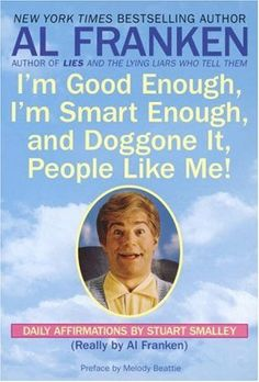 Visiting family, Al Franken, Stuart Smalley, I'm good enough, I'm smart enough, and doggone it, people like me!, daily affirmations, twelve step recovery programs, SNL, comic, comedian