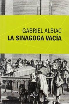 La sinagoga vacía : un estudio de las fuentes marranas del espinosismo / Gabriel Albiac