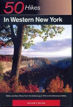 Fifty Hikes in Western New York: Walks and Day Hikes from the Cattaraugus Hills to the Genesee Valley