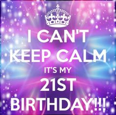 I can't Keep Calm, it's my 21st Birthday! (7)