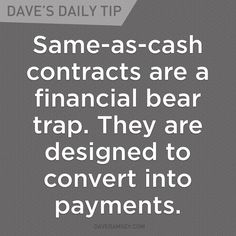 """""""Same-as-cash contract are a financial bear trap. They are designed to convert into payments."""" - Dave Ramsey"""