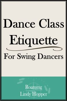 There are lots of articles about social dancing etiquette for swing dancers but not so much about class etiquette. So I decided to write my own.