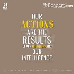 Our actions are results of our intentions and our intelligence