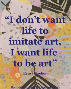 """I don't want life to imitate art, I want life to be art"" - Ernst Fisher. Poetry Quotes, Words Quotes, Wise Words, Love Quotes, Sayings, Artist Quotes, Creativity Quotes, Artist Life, Inspirational Message"