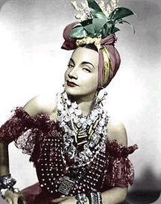 Carmen Miranda ~CHICA CHICA BOOM CHIC! Because of this Señorita I put fruit (not real fruit) on my head, too!
