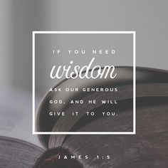 If any of you lack wisdom, let him ask of God, that giveth to all men liberally, and upbraideth not; and it shall be given him. But let him ask in faith, nothing wavering. For he that wavereth is like a wave of the sea driven with the wind and tossed. (‭James‬ ‭1‬:‭5‬-6 KJV)