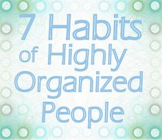operation organization: 7 Habits of Highly Organized People.  Wish I could be like this.