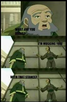 Avatar: The Last Airbender reference.. Uncle Iroh.. Probably the only person to get mugged and then give his mugger tea.