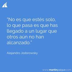 No es que estés solo lo que pasa es que has llegado a un lugar que otros aún no han alcanzado.  www.martinpaique.com #coach #empoderamiento