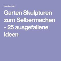 Garten Skulpturen zum Selbermachen - 25 ausgefallene Ideen