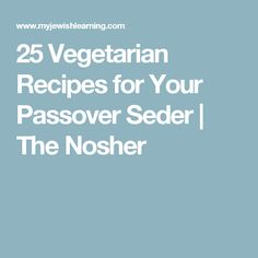 25 Vegetarian Recipes for Your Passover Seder | The Nosher