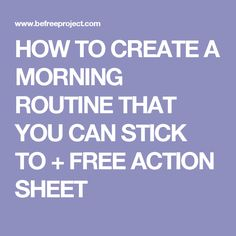 HOW TO CREATE A MORNING ROUTINE THAT YOU CAN STICK TO + FREE ACTION SHEET