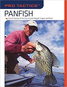 Pro Tactics: Panfish: Use the Secrets of the Pros to Catch Bluegill, Crappie, and Perch