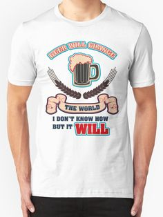 34445627 Beer will change the world - Funny beer saying. by tillhunter Buy Beer,  Change