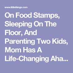 On Food Stamps, Sleeping On The Floor, And Parenting Two Kids, Mom Has A Life-Changing Aha Moment