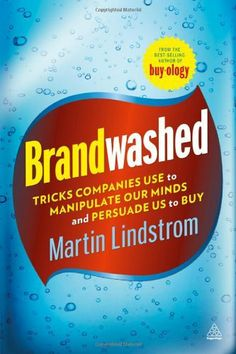 Brandwashed: Tricks Companies Use to Manipulate Our Minds and Persuade Us to Buy by Martin Lindstrom. $40.75. Publisher: Kogan Page (November 5, 2012). Author: Martin Lindstrom. Publication: November 5, 2012
