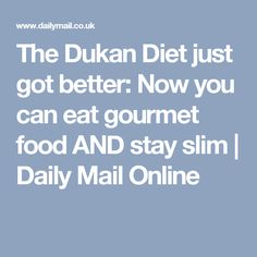 The Dukan Diet just got better: Now you can eat gourmet food AND stay slim | Daily Mail Online