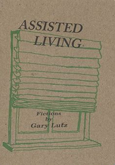 Assisted Living by Gary Lutz — Future Tense Books — Short stories Assisted Living, Short Stories, Books To Read, Future Tense, Fiction, Reading, Kindle, Collections, Free