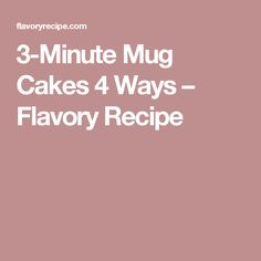3-Minute Mug Cakes 4 Ways – Flavory Recipe