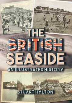 An illuminating, lavishly illustrated introduction to the history of a great British institution - the seaside.