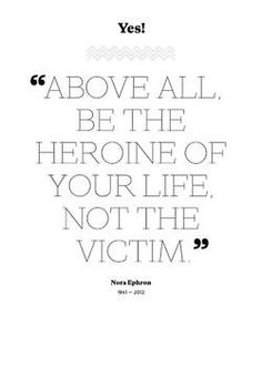 Above all, be the heroine of your own life. Not the victim.   #quote #happiness #happinessgeneration