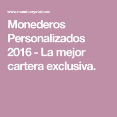 Monederos Personalizados 2016 - La mejor cartera exclusiva.