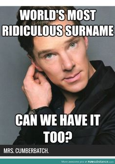 I would love to be Mrs. Kelsi Cumberbatch. xD although, I'm afraid he might think me too young for the job..... T.T